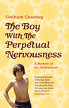 The Boy with the Perpetual Nervousness: A Memoir of an Adolescence