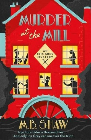 Giveaway Murder At The Mill An Iris Grey Mystery 1 By Mb Shaw
