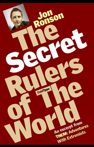 """The Secret Rulers of the world: an excerpt from """"Them: adventures with extremists"""""""