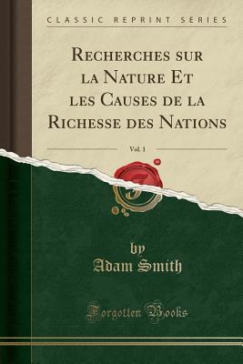 Recherches Sur La Nature Et Les Causes de la Richesse Des Nations, Vol. 1