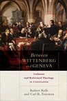 Book cover for Between Wittenberg and Geneva: Lutheran and Reformed Theology in Conversation
