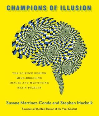 Champions of Illusion: The Science Behind Mind-Boggling Images and Mystifying Brain Puzzles por Susana Martinez-Conde, Stephen L. Macknik