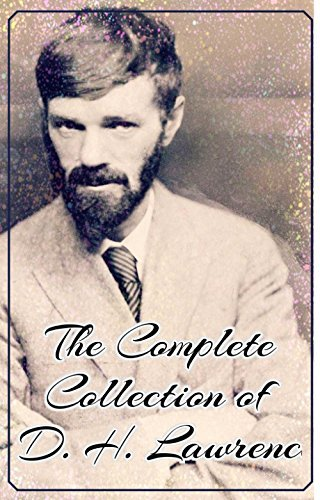 The Complete Collection of D. H. Lawrence (Annotated): (Collection Includes Sons and Lovers, The Prussian Officer, The Rainbow, The Trespasser, The White ... Women in Love, The Lost Girl, & More)