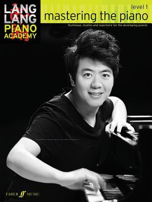 Lang Lang Piano Academy -- Mastering the Piano: Level 1 -- Technique, Studies and Repertoire for the Developing Pianist