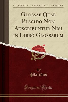 Glossae Quae Placido Non Adscribuntur Nisi in Libro Glossarum