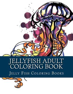 Jellyfish Adult Coloring Book: Large One Sided Stress Relieving, Relaxing Coloring Book for Grownups, Women, Men & Youths. Easy Jellyfish Designs & Patterns for Relaxation.