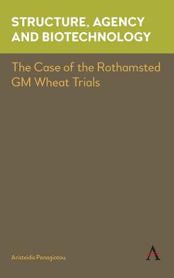 Structure, Agency and Biotechnology: The Case of the Rothamsted GM Wheat Trials