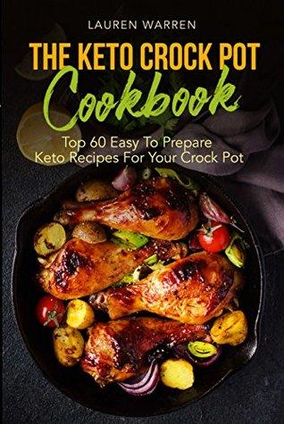 The Keto Crock Pot Cookbook: Top 60 Easy To Prepare Keto Recipes For Your Crock Pot