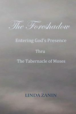 The Foreshadow: Entering God's Presence Thru the Tabernacle of Moses