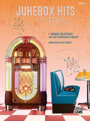 Jukebox Hits for Teens, Bk 3: 7 Graded Selections for Late Intermediate Pianists