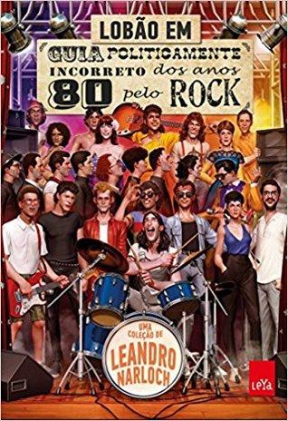 Guia politicamente incorreto dos anos 80 pelo rock by lobo 35482901 fandeluxe Images