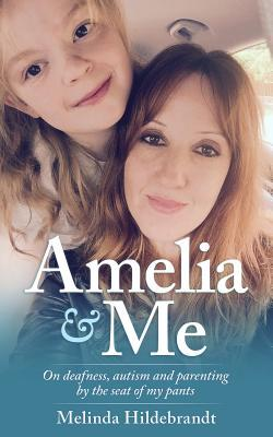 Amelia & Me: On Deafness, and Parenting by the Seat of My Pants