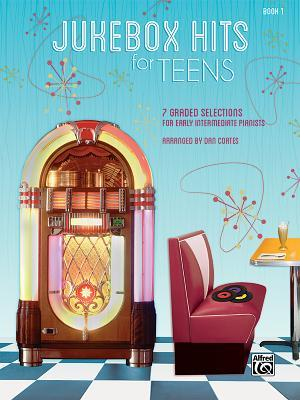 Jukebox Hits for Teens, Bk 1: 7 Graded Selections for Early Intermediate Pianists
