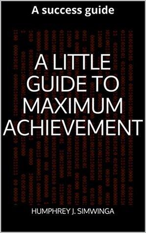 A LITTLE GUIDE TO MAXIMUM ACHIEVEMENT.: A success guide