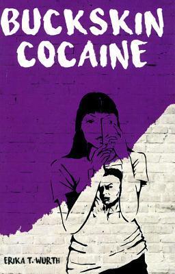 Buckskin Cocaine by Erika T Wurth