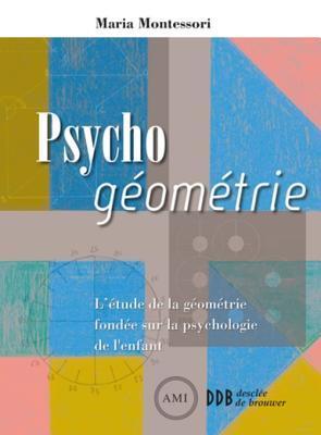 Psycho Geometrie: L'Etude de la Geometrie Fondee Sur La Psychologie de L'Enfant