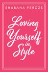 Loving Yourself in Style by Shabana Feroze