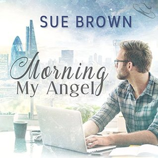 Audio Book Review: Morning My Angel (Angel Enterprises #1) by Sue Brown (Author) & Joel Leslie (Narrator)