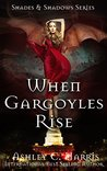 When Gargoyles Rise (Shades & Shadows, #1)