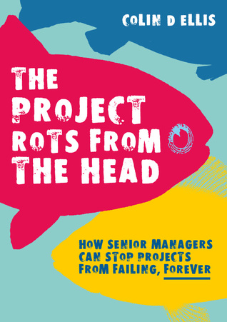 The Project Rots From The Head: How Senior Managers Can Stop Projects Failing, Forever