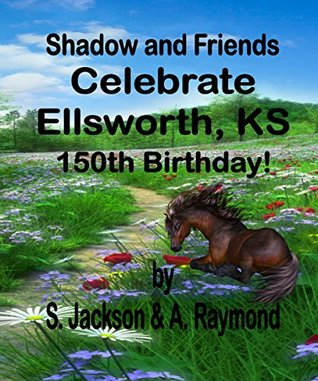 Shadow and Friends Celebrate Ellsworth, KS 150th Birthday (Book Seven of Shadow and Friends Series 7)