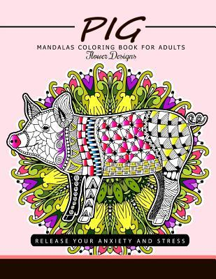 Pig Mandala Coloring Book for Adults: Release Your Anxiety and Stress (the Best Adults Coloring Book)