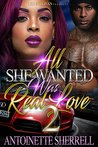 All She Wanted Was Real Love 2 by Antoinette Sherell