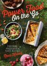 Power Food On the Go: Prepare, Store, and Take Away, 49 New Power Food Recipes from Rens Kroes