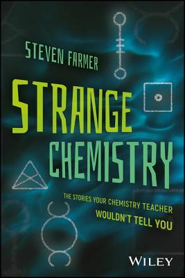 Strange Chemistry: The Stories Your Chemistry Teacher Wouldn't Tell You
