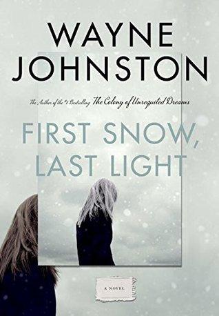 First Snow Last Light By Wayne Johnston