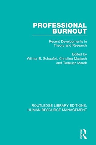 Professional Burnout: Recent Developments in Theory and Research: Volume 21