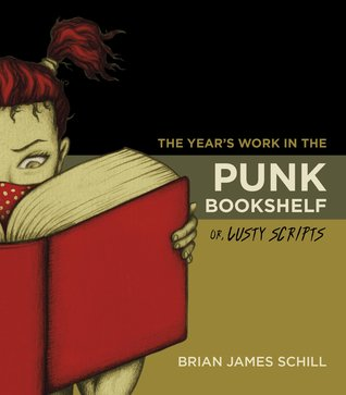 The Year's Work in the Punk Bookshelf, Or, Lusty Scripts