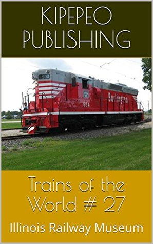 Trains of the World # 27: Illinois Railway Museum