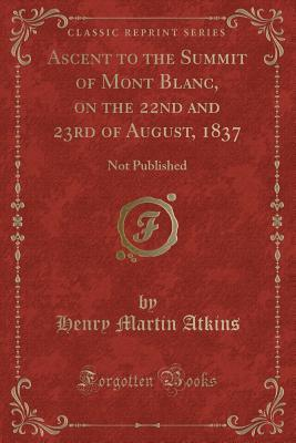Ascent to the Summit of Mont Blanc, on the 22nd and 23rd of August, 1837: Not Published
