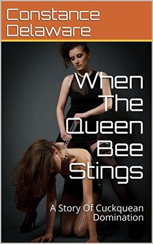 When The Queen Bee Stings: A Story Of Cuckquean Domination
