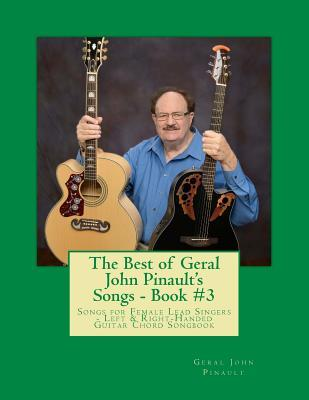 The Best of Geral John Pinault's Songs - Book #3: Songs for Female Lead Singers - Left & Right-Handed Guitar Chord Songbook