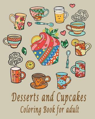 Desserts and Cupcakes Coloring Book for Adult: Desserts and Cupcakes Coloring Book for Adult