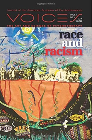 Race and Racism: Voices: Vol52, No3, Winter 2016, Issue 189 (Voices: The Art and Science of Psychotherapy) (Volume 52)