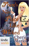 There's No Place Like Wicked (Magic and Mayhem Kindle Worlds Novella; Wicked Hearts Book 3)