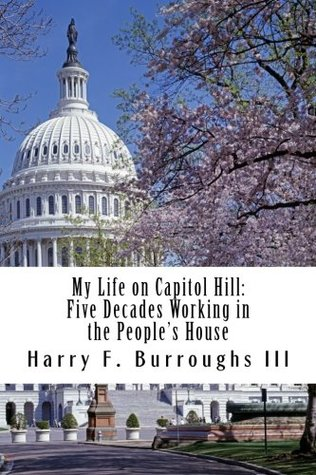 My Life on Capitol Hill: Five Decades Working in the People's House