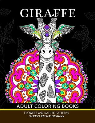Giraffe Adults Coloring Books: Giraffe, Flower and Mandala Pattern for Relaxation and Mindfulness