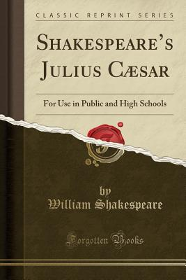 Shakespeare's Julius Caesar: For Use in Public and High Schools