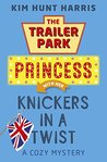 The Trailer Park Princess with Her Knickers in a Twist (Trailer Park Princess #4)
