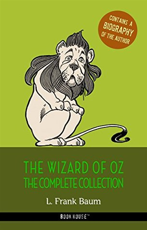 The Complete Wizard of Oz Collection + A Biography of the Author