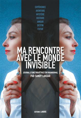 Ma Rencontre Avec Le Monde Invisible