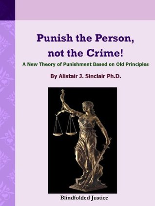 Punish the Person, not the Crime: A new Theory of Punishment Based on Old Principles