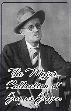The Major Collection of James Joyce (Annotated): (Collection Includes Chamber Music, Dubliners, Exiles, Ulysses, And More)