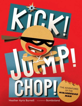 Kick! Jump! Chop! The Adventures of the Ninjabread Man by Heather Ayris Burnell