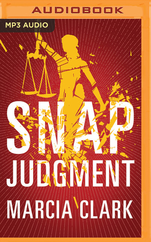 Snap Judgment Samantha Brinkman 3 By Marcia Clark