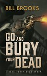 Go and Bury Your Dead: A John Henry Cole Story (The John Henry Cole Series Book 6)